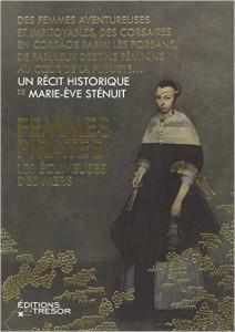 Femmes Pirates Les écumeuses des mers de Marie-Ève Sténuit. Éditions du Trésor
