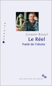 CLement_Rosset_Le-Reel-Traite-de-lidiotie