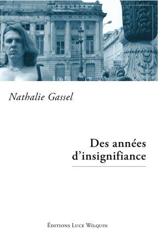 Nathalie Gassel – Des années d'insignifiance, éditions Luce Wilquin, 2006