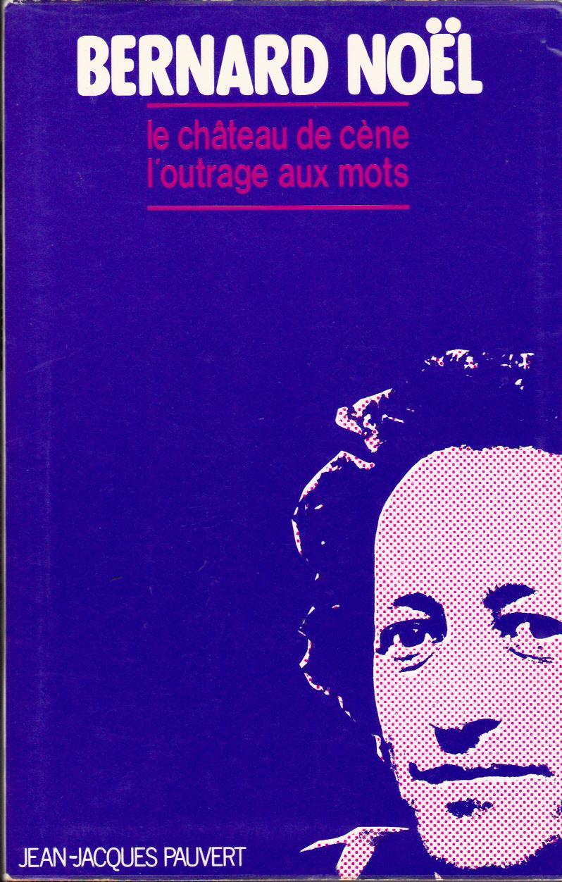 bernard_noel_le_chateau_de_cene_l_outrage_aux_mots
