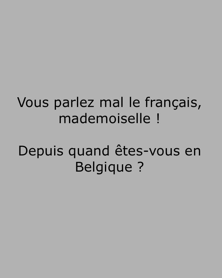 Vous parlez mal le français, mademoiselle